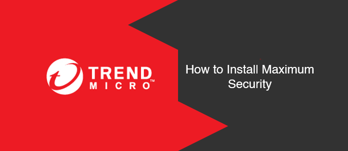 How to Install Trend Micro Maximum Security