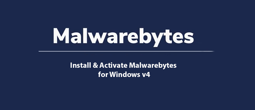 Install and Activate Malwarebytes for Windows v4