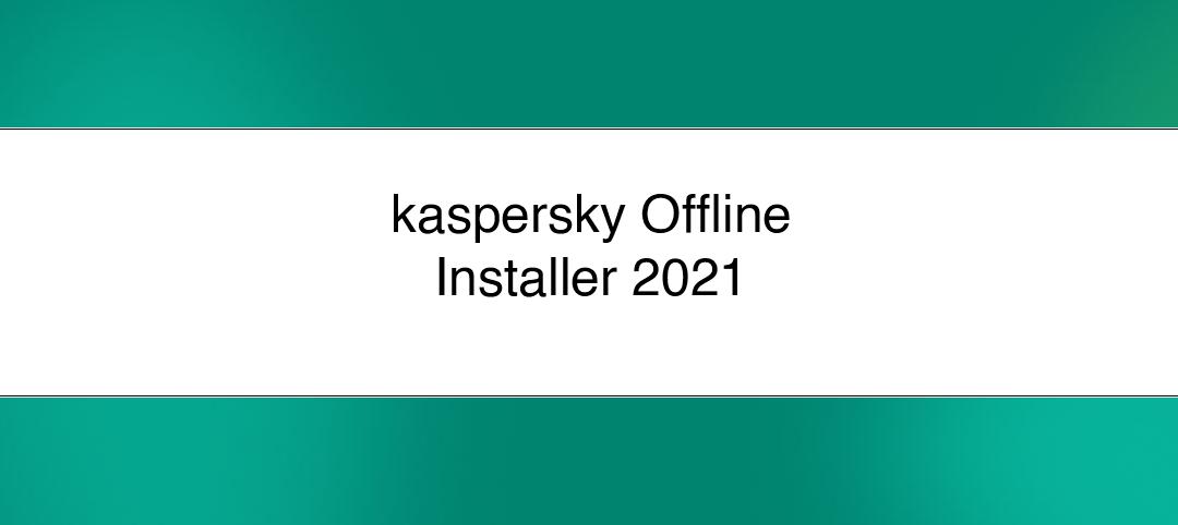 Kaspersky offline installer 2021
