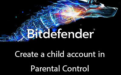 Create a child account in Bitdefender Parental Control