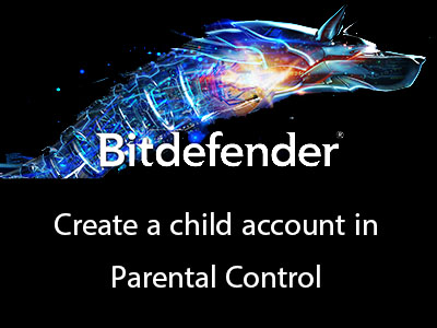 Create a child account in Bitdefender Parental Control