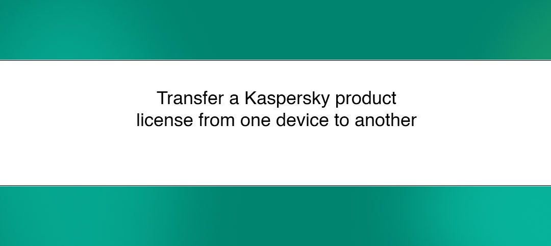 How to transfer a Kaspersky product license from one device to another